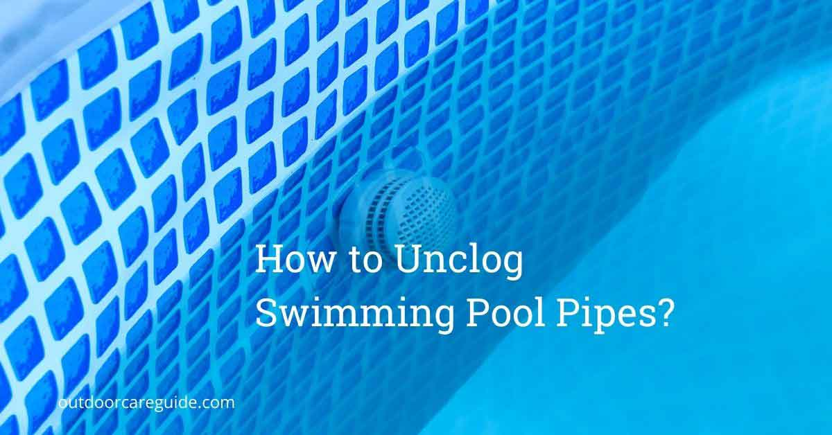 how to unclog swimming pool pipes